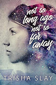 Not So Long Ago, Not So Far Away (A Quirky Coming Of Age Novel) by [Trisha Slay]