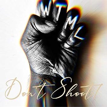 WTML (Don't Shoot!)