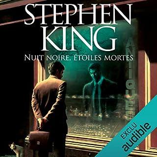 Nuit noire, étoiles mortes                   De :                                                                                                                                 Stephen King                               Lu par :                                                                                                                                 Mathieu Buscatto,                                                                                        Anne-Sophie Nallino                      Durée : 16 h et 31 min     216 notations     Global 4,5