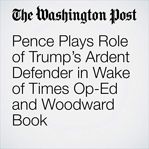 Pence Plays Role of Trump's Ardent Defender in Wake of Times Op-Ed and Woodward Book copertina