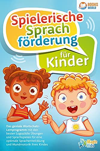 Spielerische Sprachförderung für Kinder: Das geniale Wortschatz-Lernprogramm mit den besten Logopädie Übungen und Sprachspielen für eine optimale Sprachentwicklung und Mundmotorik Ihres Kindes