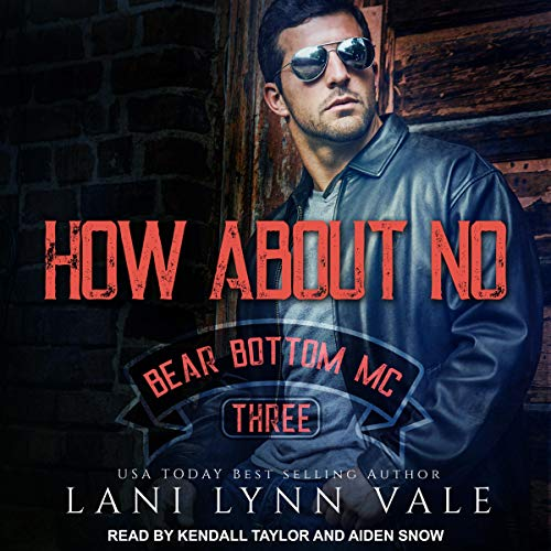 How About No     Bear Bottom Guardians MC, Book 3              By:                                                                                                                                 Lani Lynn Vale                               Narrated by:                                                                                                                                 Aiden Snow,                                                                                        Kendall Taylor                      Length: 6 hrs and 43 mins     5 ratings     Overall 4.2