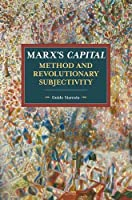 Marx's Capital, Method and Revolutionary Subjectivity (Historical Materialism)