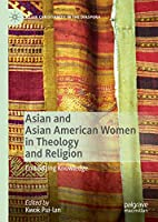 Asian and Asian American Women in Theology and Religion: Embodying Knowledge (Asian Christianity in the Diaspora)