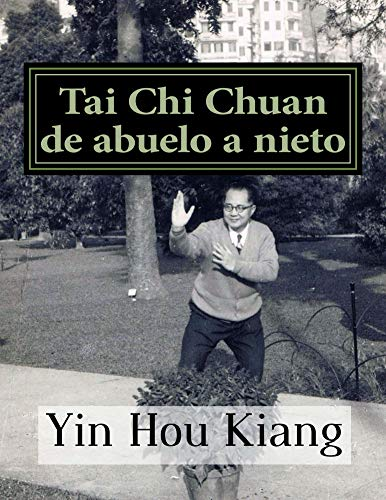 Tai Chi Chuan de abuelo a nieto: Guia completa del Tai Chi Chuan (Spanish Edition)