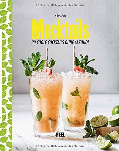 Mocktails: 30 coole Cocktails ohne...