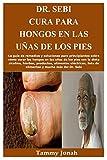 Dr. Sebi Cura para hongos en las uñas de los pies: La guía de remedios y soluciones para principiantes sobre cómo curar los hongos en las uñas de los ... lista de alimentos y mucho más del
