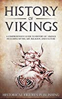 History of Vikings: A Comprehensive Guide to History of Vikings Including Myths, Art, Religion, and Culture