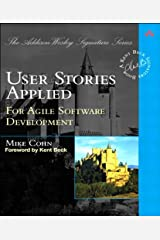 User Stories Applied: For Agile Software Development (Addison-Wesley Signature Series (Beck)) Kindle Edition