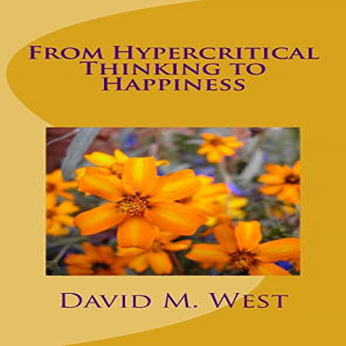 From Hypercritical Thinking to Happiness audiobook cover art