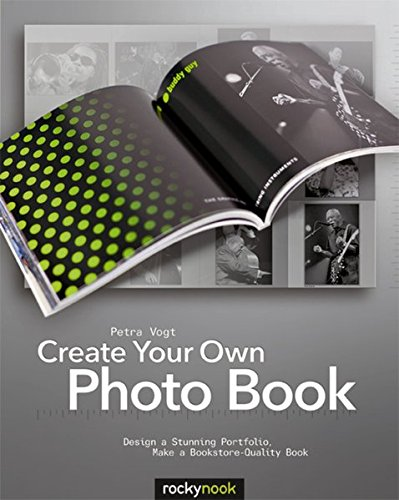Create Your Own Photo Book: Design a Stunning Portfolio, Make a Bookstore-Quality Book