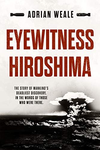 Eyewitness Hiroshima: A detailed account of one of the most destructive attacks in human history (English Edition)