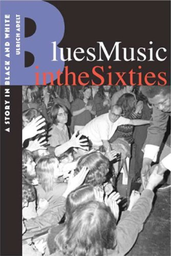 Blues Music in the Sixties: A Story in Black and White (English Edition)