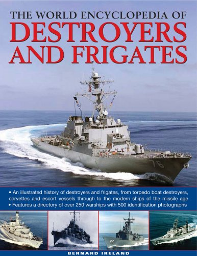 The World Encyclopedia of Destroyers and Frigates: An Illustrated History of Destroyers and Frigates, from Torpedo Boat Destroyers, Corvettes and ... to the Modern Ships of the Missile Age
