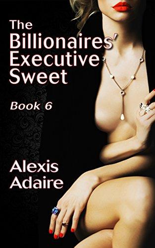 The Billionaires' Executive Sweet, Book 6: (Alpha Billionaire Romance)