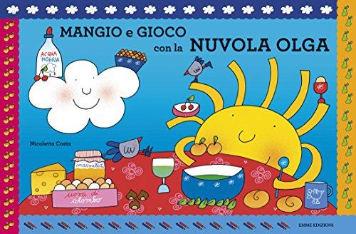Mangio e gioco con la nuvola Olga. Ediz. illustrata