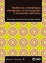 Tendencias y tecnologías emergentes en investigación e innovación educativa (Análisis y Estudios nº 4) (Spanish Edition)