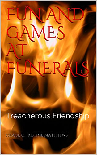 Fun and Games at Funerals: Treacherous Friendship (Jonesie and Amelia's Story Book 1) (English Edition)