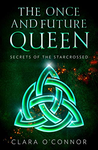 Secrets of the Starcrossed: An unforgettable dystopian adventure of Arthurian fantasy and forbidden romance (The Once and Future Queen, Book 1) by [Clara O'Connor]