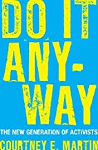 Do It Anyway: The New Generation of Activists by Courtney E. Martin (2010-09-07)