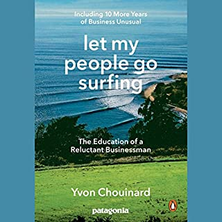 Let My People Go Surfing     The Education of a Reluctant Businessman - Including 10 More Years of Business Unusual              Auteur(s):                                                                                                                                 Yvon Chouinard,                                                                                        Naomi Klein                               Narrateur(s):                                                                                                                                 Christopher Grove,                                                                                        Yvon Chouinard                      Durée: 7 h et 59 min     50 évaluations     Au global 4,5