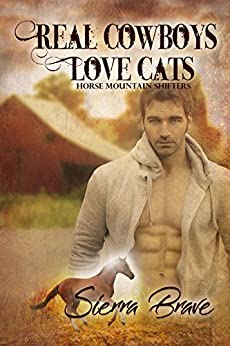 Real Cowboys Love Cats (Horse Mountain Shifters Book 2) by [Sierra Brave]