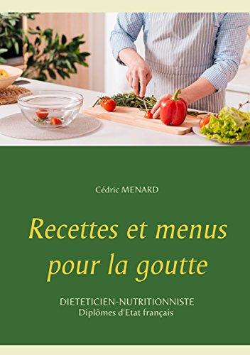 Recettes et menus pour la goutte (Savoir quoi manger, tout simplement...)