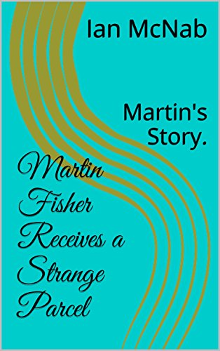 Martin Fisher Receives a Strange Parcel: Martin's Story. (English Edition)