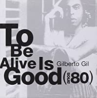 To Be Alive Is Good(Anos 80)