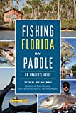 Fishing Florida by Paddle: An Angler s Guide (History & Guide)