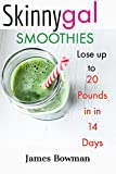 Skinny Gal Smoothies: Lose up to 20 Pounds in 14 Days