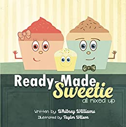 Ready-made Sweetie: All mixed up by [Whitney Williams]
