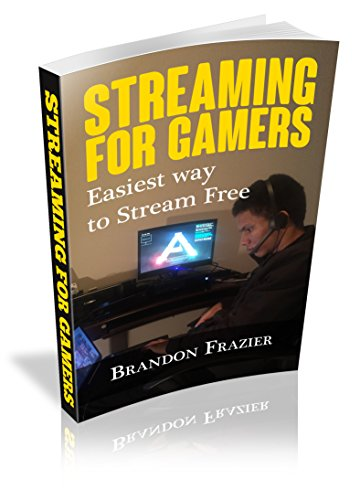 Streaming for Gamers: Easiest Way to Stream Free (English Edition)