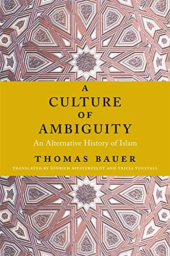Compare Textbook Prices for A Culture of Ambiguity: An Alternative History of Islam  ISBN 9780231170659 by Bauer, Thomas,Biesterfeldt, Hinrich,Tunstall, Tricia