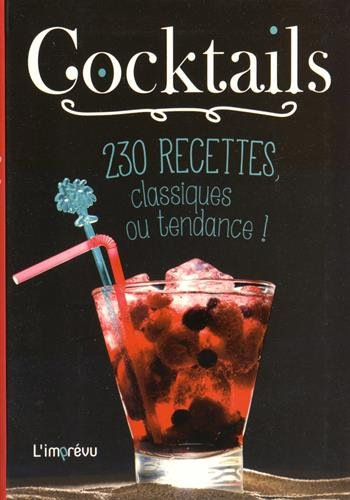 Cocktails : 230 recettes, classiques ou tendance !