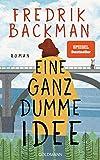 Eine ganz dumme Idee: Roman von Fredrik Backman
