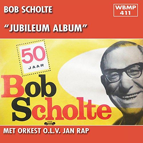 Jubileum Album - 50 Jaar Bob Scholte