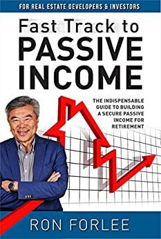 Fast Track to Passive Income: The indispensable guide to building a secure passive income for retirement by [Ron Forlee]