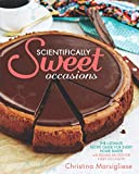 Scientifically Sweet Occasions: The Ultimate Recipe Guide for Every Home Baker with Reliable Recipes for Every Occasion
