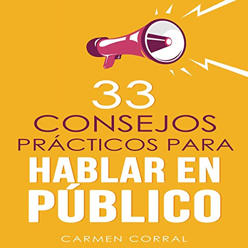 33 Consejos Prácticos para Hablar en Público [Thirty-Three Practical Tips for Public Speaking]                   Autor:                                                                                                                                 Carmen Corral                               Sprecher:                                                                                                                                 Alfonso Sales                      Spieldauer: 1 Std. und 23 Min.     Noch nicht bewertet     Gesamt 0,0