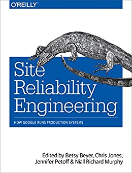 [Niall Richard Murphy, Betsy Beyer, Chris Jones, Jennifer Petoff]のSite Reliability Engineering: How Google Runs Production Systems (English Edition)