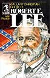 Gallant Christian Soldier Robert E Lee (Sowers)