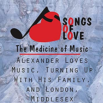 Alexander Loves Music, Turning up With His Family, and London, Middlesex