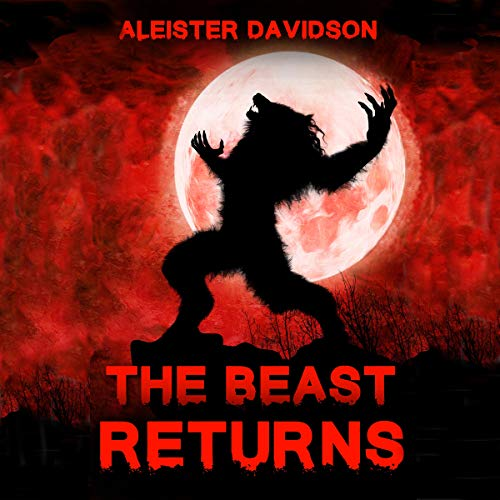 The Beast Returns: A Werewolf Horror                   By:                                                                                                                                 Aleister Davidson                               Narrated by:                                                                                                                                 Aleister Hanek                      Length: 1 hr and 24 mins     1 rating     Overall 5.0