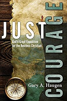 Just Courage: God's Great Expedition for the Restless Christian by [Gary A. Haugen]