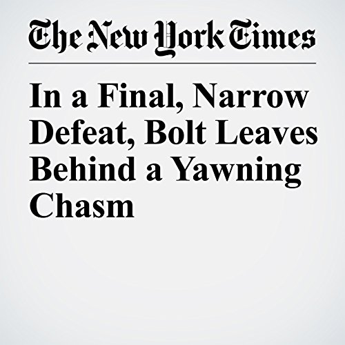 In a Final, Narrow Defeat, Bolt Leaves Behind a Yawning Chasm copertina