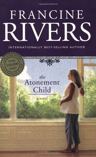 By Francine Rivers The Atonement Child (Updated)