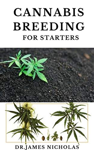 CANNABIS BREEDING FOR STARTERS: Complete Guide To Marijuana Genetics, Cannabis Botany and Creating Strains (English Edition)