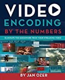 Ozer, J: Video Encoding by the Numbers: Eliminate the Guesswork from your Streaming Video - Jan Lee Ozer