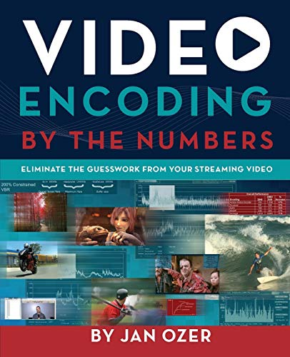 Ozer, J: Video Encoding by the Numbers: Eliminate the Guesswork from your Streaming Video